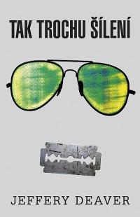 Obálka pod lupou: Tak trochu šílení / Jeffery Deaver