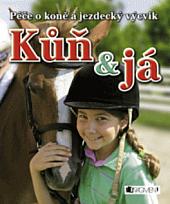 Kůň & já: péče o koně a jezdecký výcvik