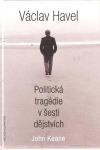 Václav Havel. Politická tragédie v šesti dějstvích
