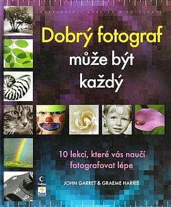 Dobrý fotograf může být každý: 10 lekcí, které vás naučí fotografovat lépe obálka knihy