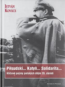Pilsudski... Katyň... Solidarita...Klíčové pojmy polských dějin 20. století