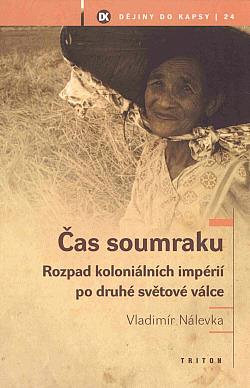 Čas soumraku: Rozpad koloniálních impérií po druhé světové válce obálka knihy