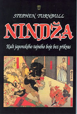 Nindža: kult japonského tajného boje bez příkras obálka knihy