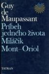 Príbeh jedného života / Miláčik / Mont-Oriol