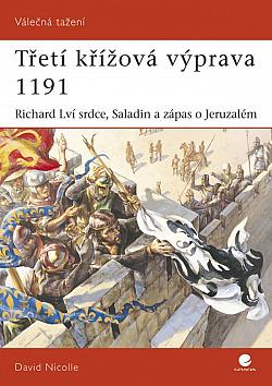 Třetí křížová výprava 1191 – Richard Lví Srdce, Saladin a zápas o Jeruzalém