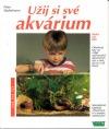 Užij si své akvárium - Jak na to