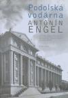 Podolská vodárna a Antonín Engel