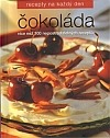 Čokoláda - Více než 100 nepostradatelných receptů
