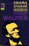 Drama zrozené hudbou - Richard Wagner
