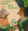 V našom meste býva Gulliver
