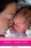 Bonding - porodní radost. Podpora rodiny jako cesta k ozdravení porodnictví a společnosti?