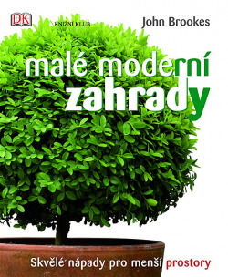 Malé moderní zahrady: Skvělé nápady pro menší prostory obálka knihy