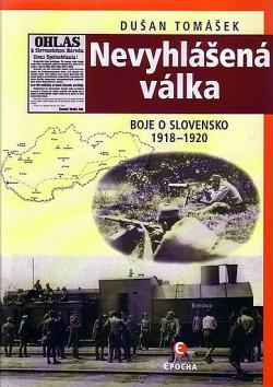 Nevyhlášená válka: Boje o Slovensko 1918–1920