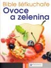 Bible šéfkuchaře Ovoce a zelenina