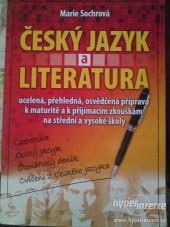 Český jazyk a literatura: Ucelená, přehledná, osvědčená příprava k maturitě a k přijímacím zkouškám na střední a vysoké
