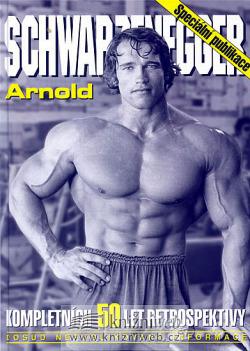 Arnold Schwarzenegger - kompletních 50 let retrospektivy obálka knihy