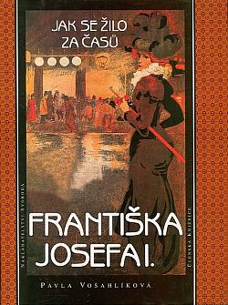 Jak se žilo za časů Františka Josefa I. obálka knihy