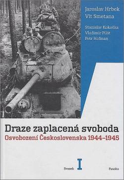 Draze zaplacená svoboda. Osvobození Československa 1944-1945. Svazek I obálka knihy