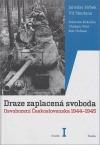 Draze zaplacená svoboda. Osvobození Československa 1944-1945. Svazek I