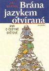 Brána jazykem otvíraná, aneb, O češtině světové
