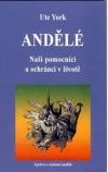 Andělé - Naši pomocníci a ochránci v životě