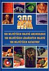 300 nej  100 největších objevů archeologie, 100 největších lékařských objevů, 100 největších katastrof