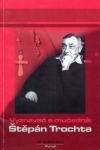 Vyznavač a mučedník Štěpán Trochta