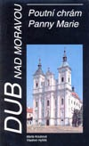 Dub nad Moravou – Poutní chrám Panny Marie