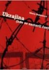 Ukrajina (kde se zastavil čas)