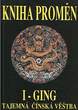 I-Ging - Kniha Proměn - Tajemná čínská věštba obálka knihy