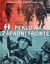 SS: Peklo na západní frontě - Waffen-SS v Evropě 1940-1945