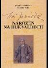 Leoš Janáček, narozen na Hukvaldech