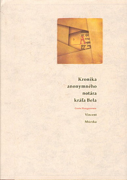 Kronika anonymného notára kráľa Bela (Gesta Hungarorum) obálka knihy
