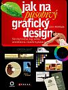 Jak na působivý grafický design: Návrhy brožur, log, webů, newsletterů, vizitek či plakátů
