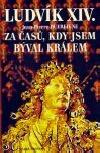 Ludvík XIV. : Za časů, kdy jsem býval králem
