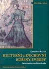 Kulturní a duchovní kořeny Evropy: Za obrození evropského člověka