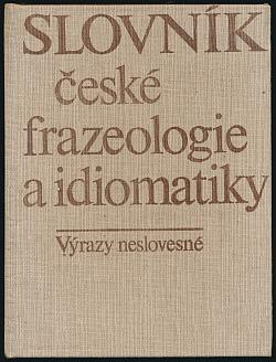 Slovník české frazeologie a idiomatiky 2: Výrazy neslovesné obálka knihy