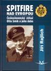 Spitfire nad Evropou - Československý stíhač Otto Smik a jeho doba