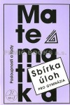 Matematika - Posloupnosti a řady - Sbírka úloh pro gymnázia