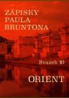 Zápisky Paula Bruntona 10: Orient