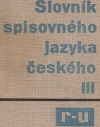 Slovník spisovného jazyka českého III  R-U