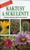 Kaktusy a sukulenty - Velký průvodce přírodou