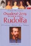 Osudové ženy korunního prince Rudolfa