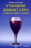 Vyrábíme domácí vína z hroznů, ovoce, šumivá