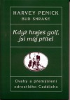 Když hraješ golf, jsi můj přítel - Úvahy a přemýšlení odrostlého Caddieho