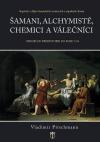 Šamani, alchymisté, chemici a válečníci
