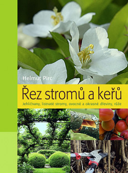 Řez stromů a keřů : jehličnany, listnaté stromy, ovocné a okrasné dřeviny, růže obálka knihy