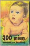 300 mien (staráme sa o bábatko)