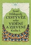 Svaté Hildegardy Cestyvěz, nebo, Vidění a zjevení. Kniha I