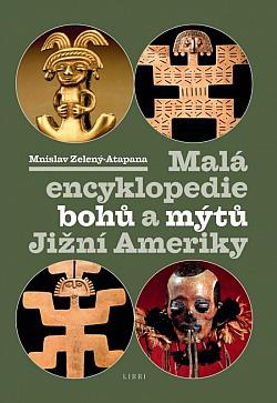 Malá encyklopedie bohů a mýtů Jižní Ameriky obálka knihy